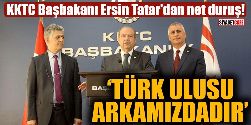 """KKTC Başbakanı Ersin Tatar'dan net duruş """"Türk Ulusu arkamızdadır"""""""