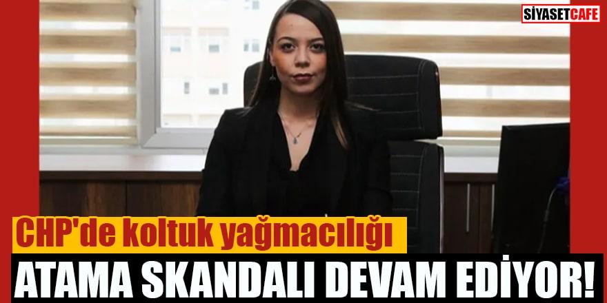 CHP'de koltuk yağmacılığı Atama skandalı devam ediyor!