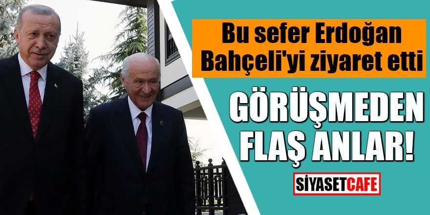 Bu sefer Erdoğan Bahçeli'yi ziyaret etti Görüşmeden flaş anlar