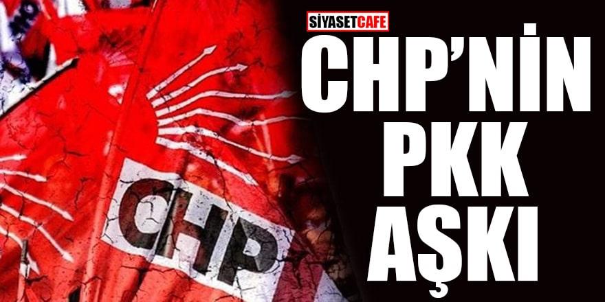 CHP'nin PKK aşkı