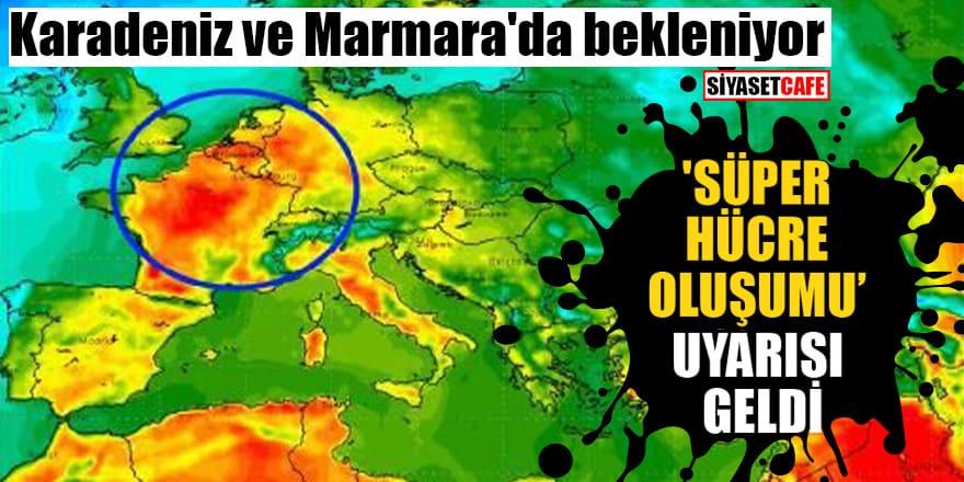 Karadeniz ve Marmara'da bekleniyor 'Süper hücre oluşumu' uyarısı geldi!