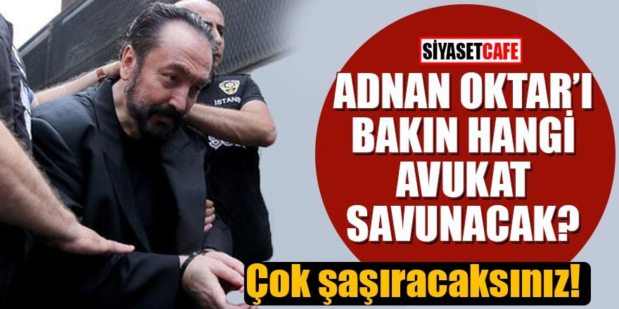 Adnan Oktar'ı hangi AK Parti'li avukat savunacak?