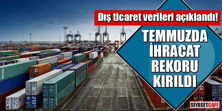 Dış ticaret verileri açıklandı! Temmuzda ihracat rekoru