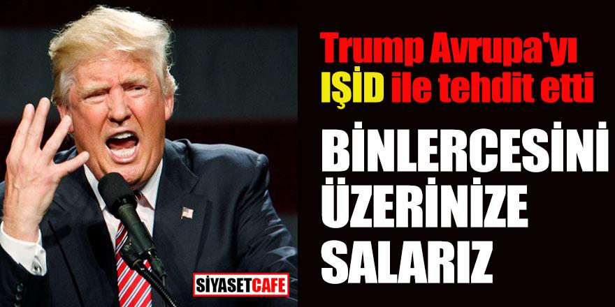 Trump Avrupa'yı IŞİD ile tehdit etti!