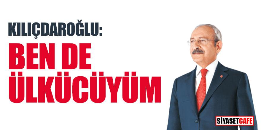 Kılıçdaroğlu: Ben de ülkücüyüm!