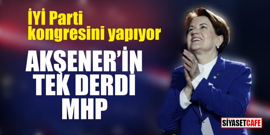 İYİ Parti kongresini yapıyor, Akşener'in tek derdi MHP!
