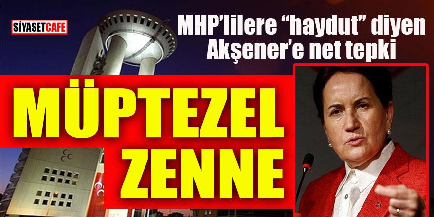 "MHP'den Akşener'e ""haydut"" tepkisi: Müptezel!"