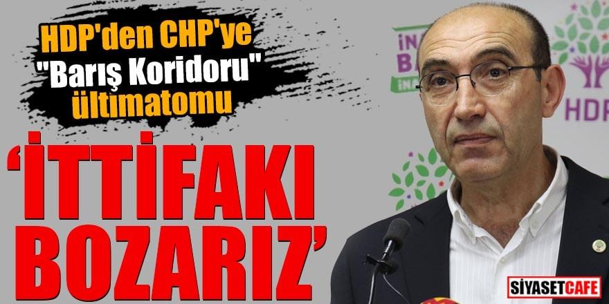 """HDP'den CHP'ye """"Barış Koridoru"""" ültimatomu İttifakı bozarız"""