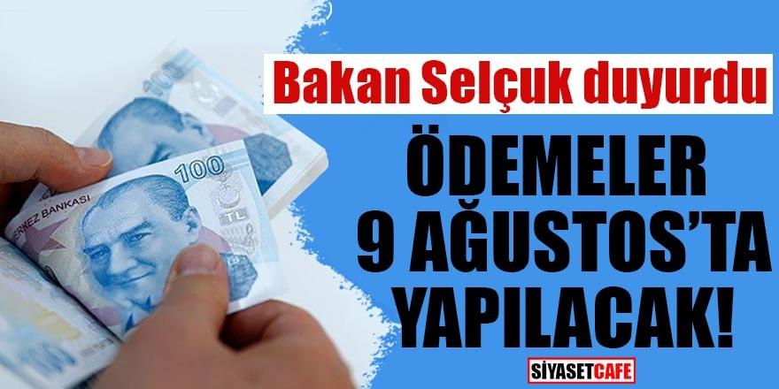Bakan Selçuk duyurdu Ödemeler 9 Ağustos'ta yapılacak!
