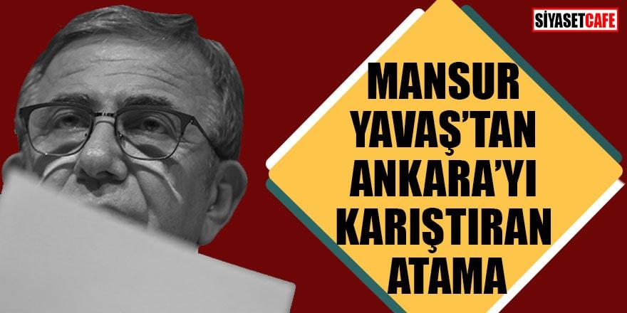 Mansur Yavaş'tan Ankara'yı karıştıran atama