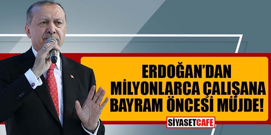Erdoğan'dan milyonlarca çalışana bayram öncesi müjde!