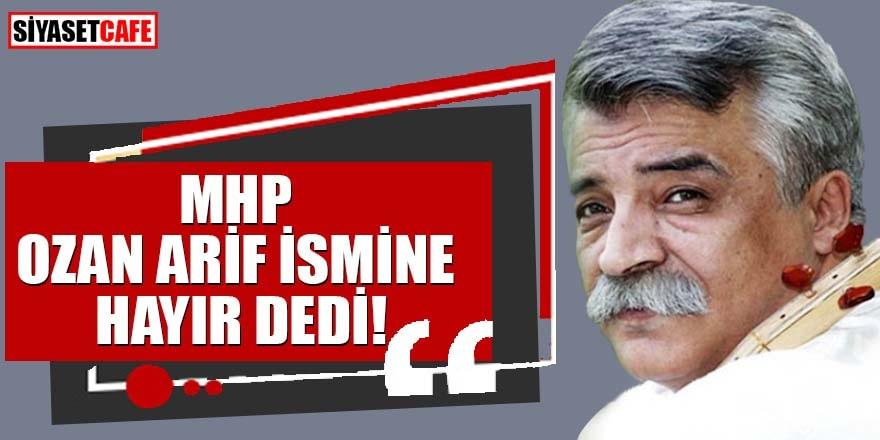 MHP, Ozan Arif ismine hayır dedi!