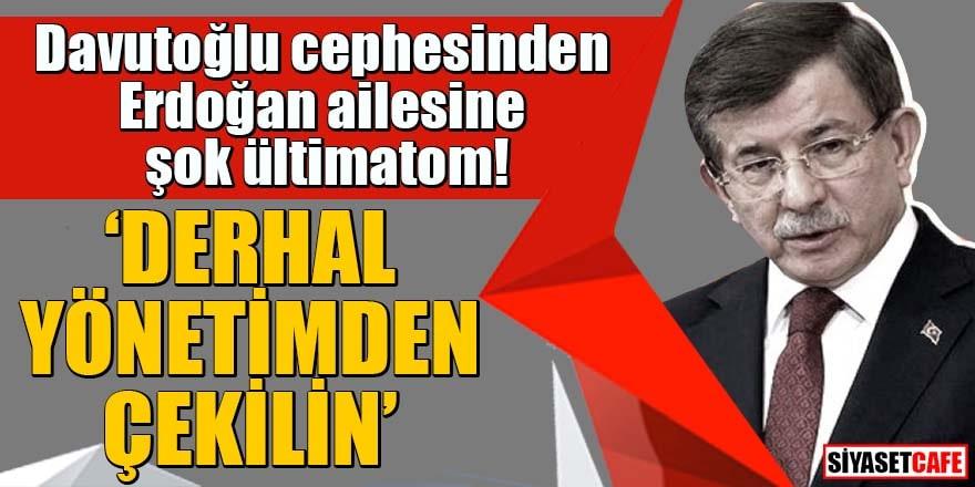 Davutoğlu cephesinden Erdoğan ailesine şok ültimatom 'Derhal yönetimden çekilin'