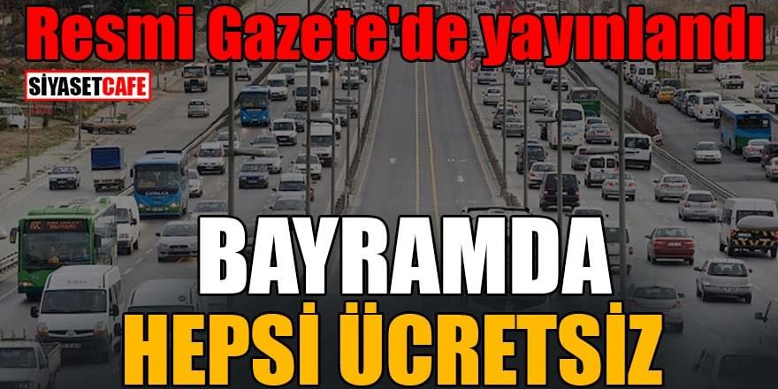 Resmi Gazete'de yayınlandı Bayramda hepsi ücretsiz