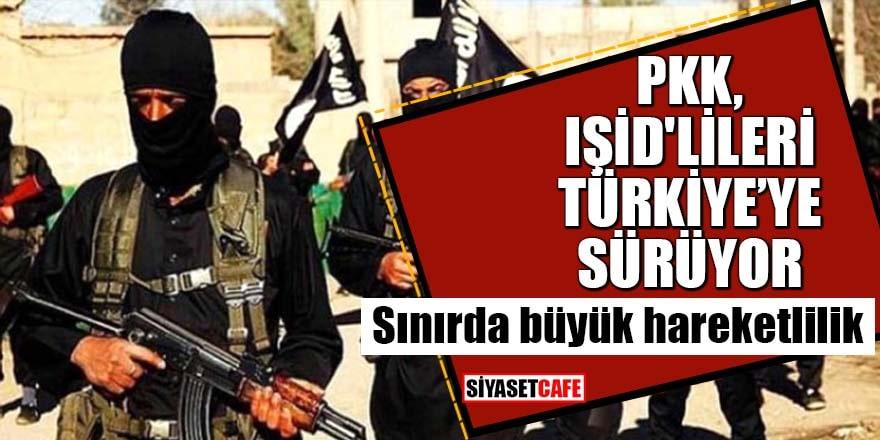 PKK, IŞİD'lileri Türkiye'ye sürüyor Sınırda büyük hareketlilik
