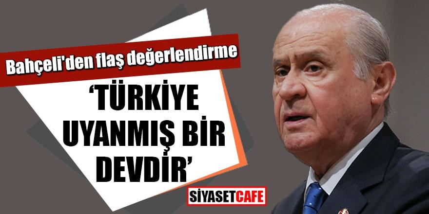 Bahçeli'den flaş değerlendirme Türkiye uyanmış bir devdir