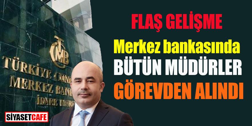 Merkez Bankasında şok gelişme: Yeni Başkan bütün müdürleri görevden aldı
