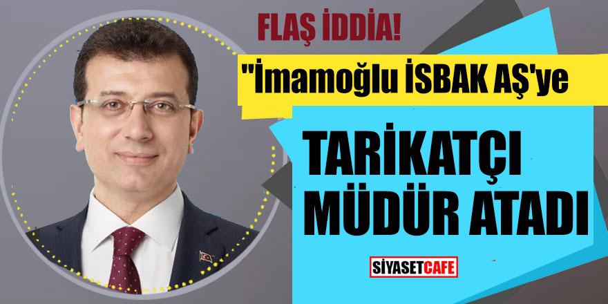 """""""İmamoğlu  İSBAK AŞ'ye tarikatçı müdür atadı"""""""