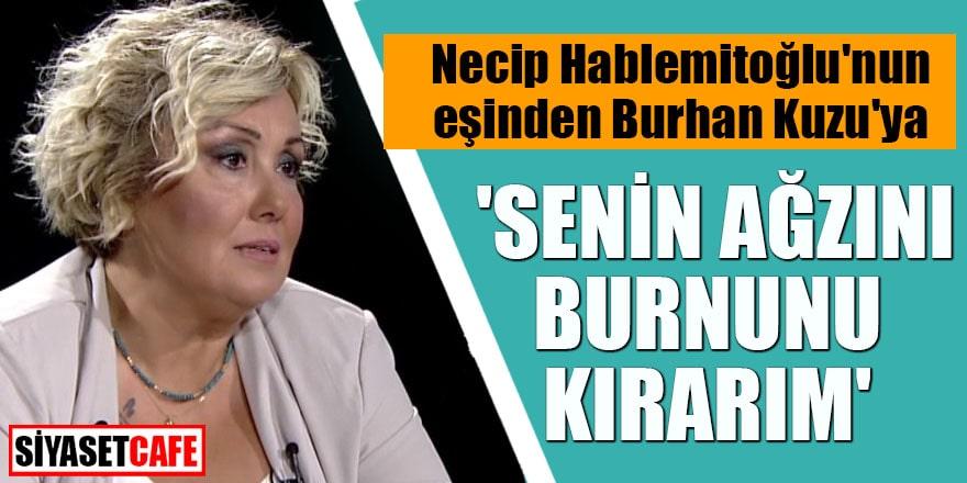 Necip Hablemitoğlu'nun eşinden Burhan Kuzu'ya 'Senin ağzını burnunu kırarım'