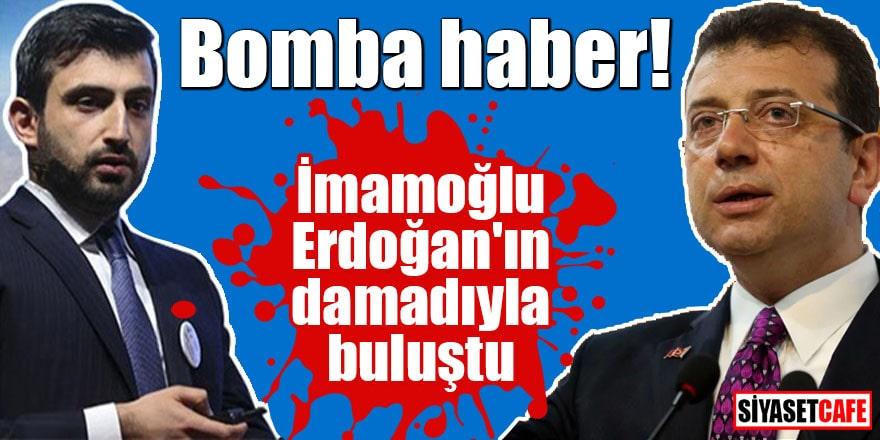 Bomba haber! İmamoğlu Erdoğan'ın damadıyla buluştu