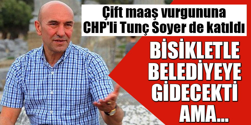 Çift maaş vurgununa CHP'li Tunç Soyer de katıldı Bisikletle belediyeye gidecekti ama...