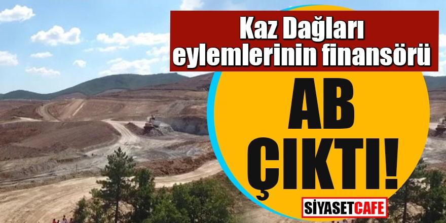Kaz Dağları eylemlerinin finansörü AB çıktı!