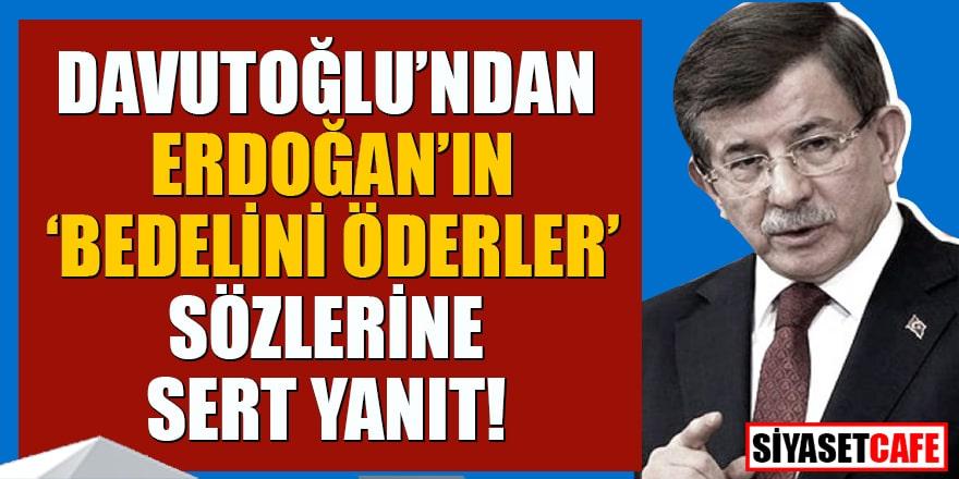 Davutoğlu'ndan Erdoğan'ın 'bedelini öderler' sözlerine sert yanıt!