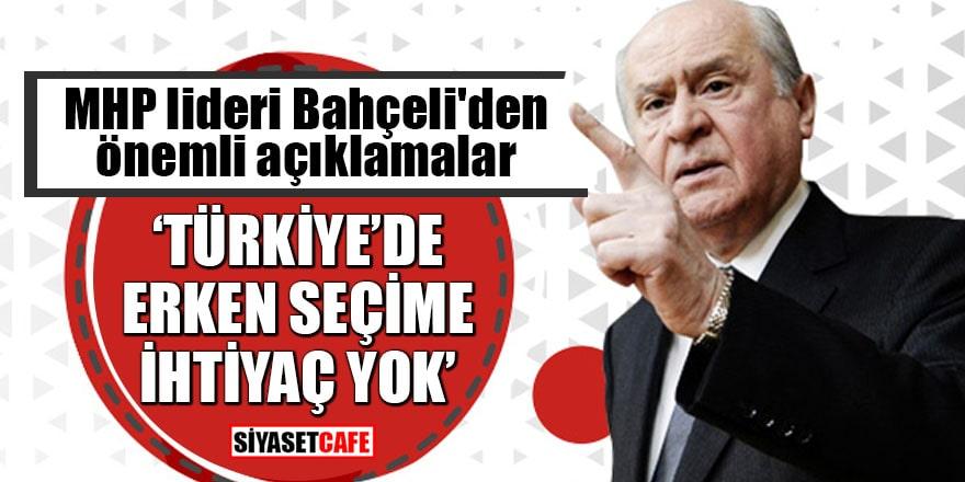 MHP lideri Bahçeli'den önemli açıklamalar 'Türkiye'de erken seçime ihtiyaç yok'