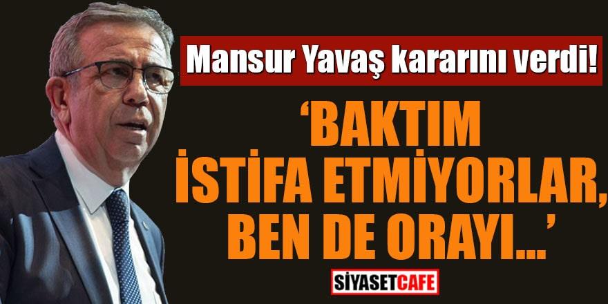 Mansur Yavaş kararını verdi! 'Baktım istifa etmiyorlar, ben de orayı...'