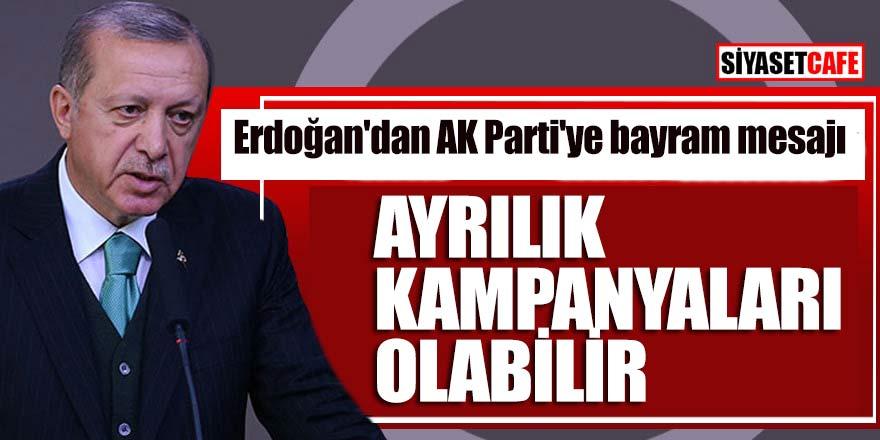 """Erdoğan'dan AK Parti'ye bayram mesajı; """"Ayrılık kampanyaları olabilir"""""""