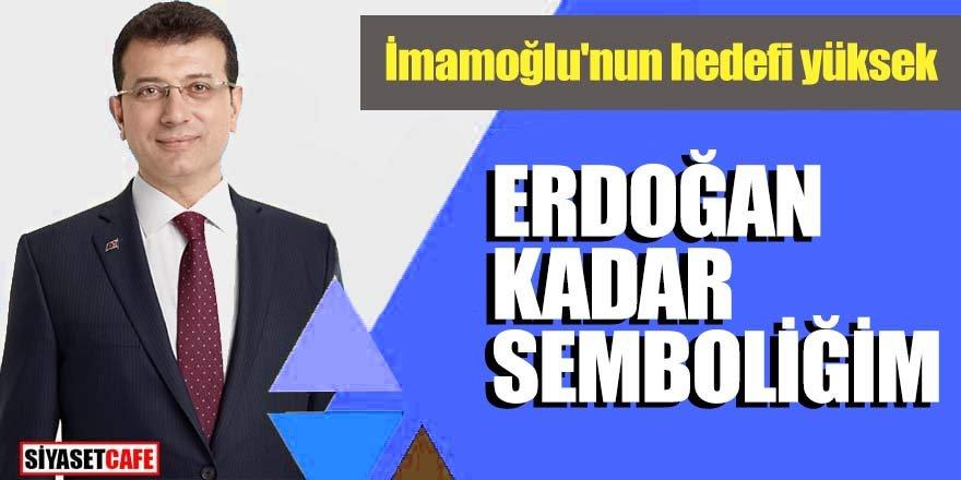 """İmamoğlu'nun hedefi yüksek; """"Erdoğan kadar semboliğim"""""""