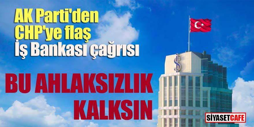 """AK Parti'den CHP'ye flaş İş Bankası çağrısı; """"Bu ahlaksızlık kalksın"""""""