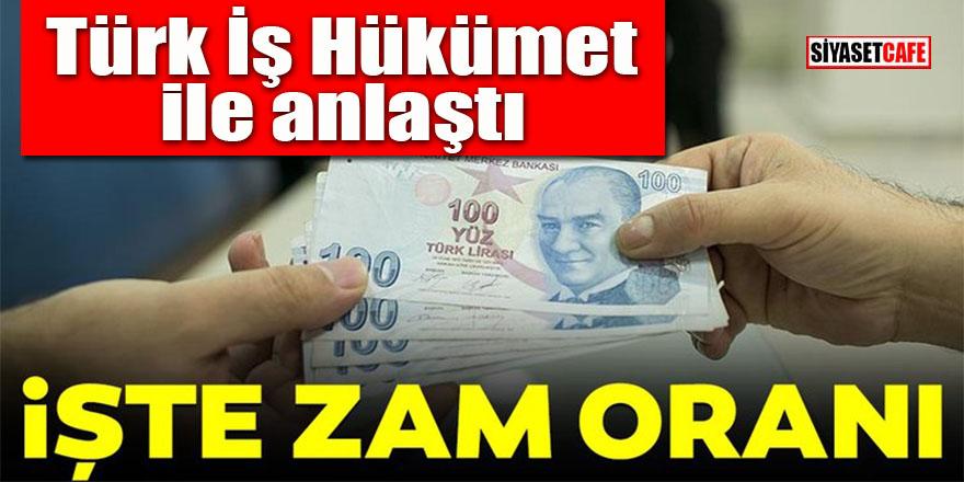 Türk İş Hükumet ile anlaştı: İşte zam oranları