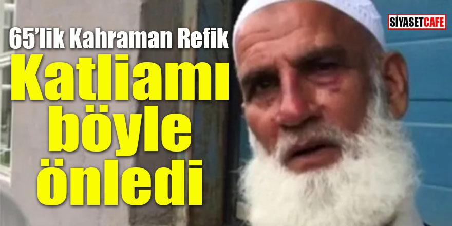 Camide katliamı böyle önledi: 65'lik kahraman Refik!