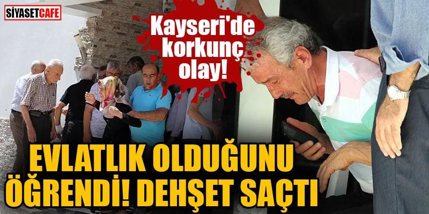 Kayseri'de korkunç olay! Evlatlık olduğunu öğrenen genç dehşet saçtı