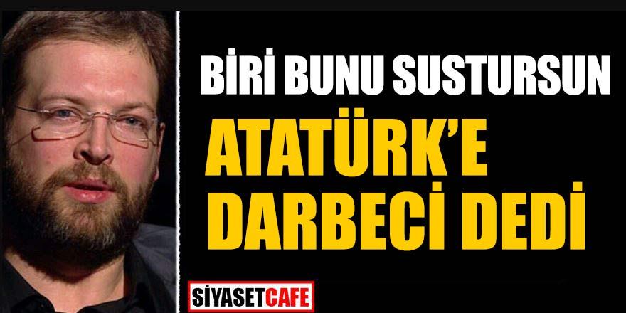 "Biri bunu sustursun! Fatih Tezcan Atatürk'e ""darbeci"" dedi"