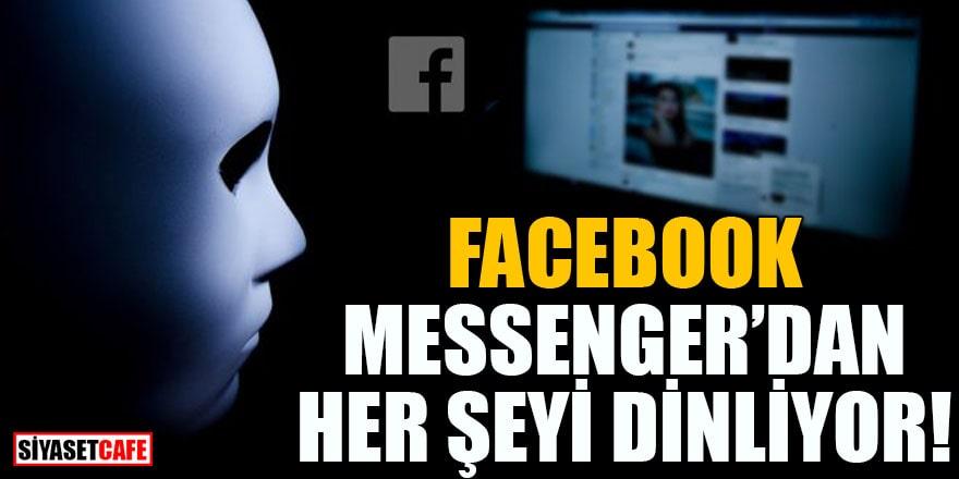 Facebook Messenger'den her şeyi dinliyor