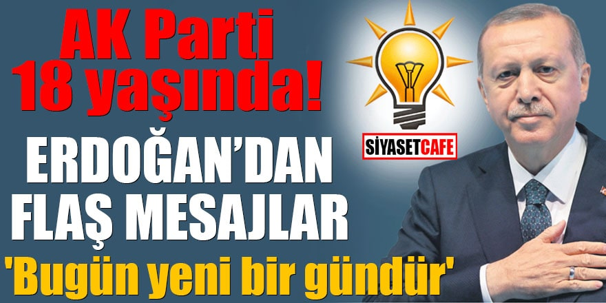 AK Parti 18 yaşında! Erdoğan'dan flaş mesajlar 'Bugün yeni bir gündür'