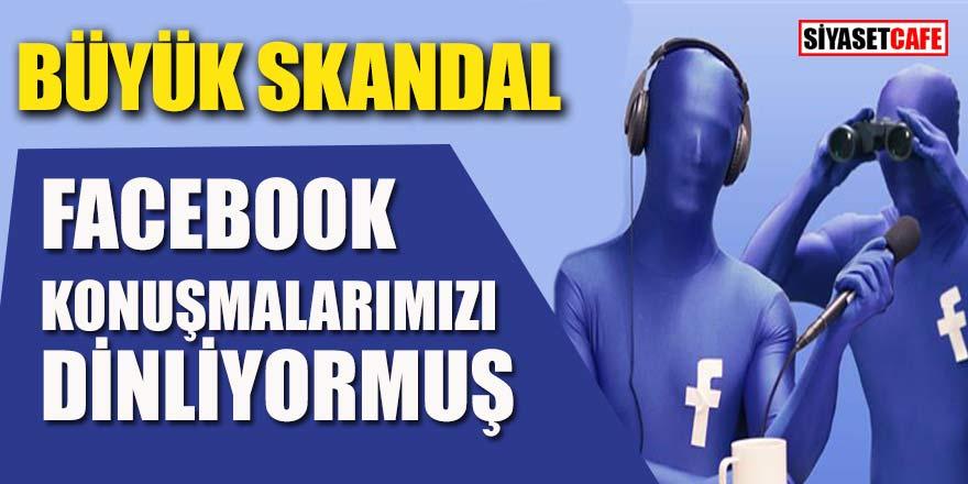 Büyük skandal! Facebook konuşmalarımızı dinliyormuş