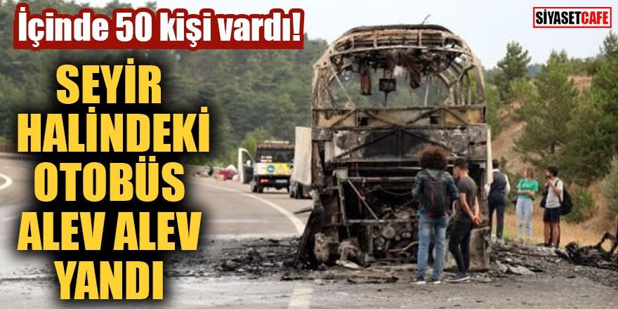 İçinde 50 kişi vardı! Seyir halindeki otobüs alev alev yandı