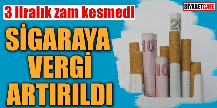3 liralık zam kesmedi sigaraya vergi artırıldı