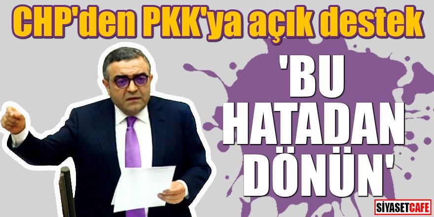 CHP'den PKK'ya açık destek 'Bu hatadan dönün'