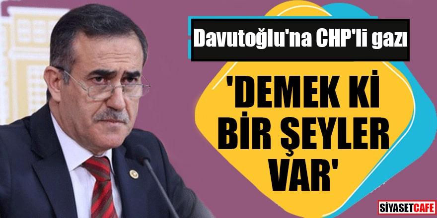 Davutoğlu'na CHP'li gazı 'Demek ki bir şeyler var'