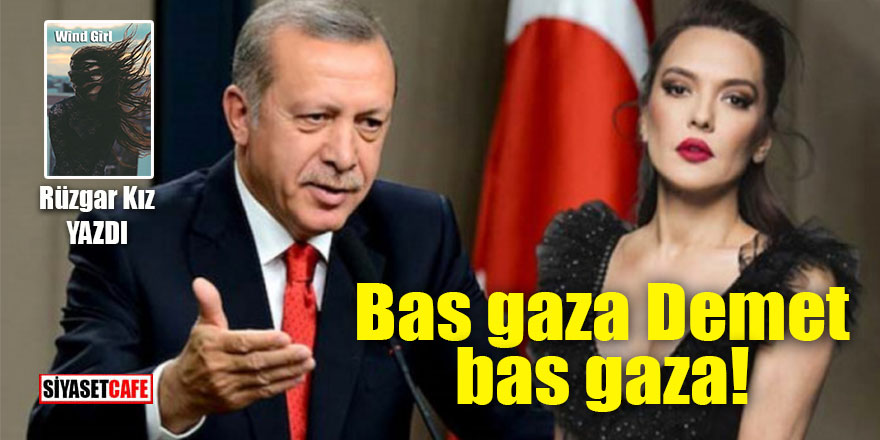 Bas gaza Demet bas gaza!
