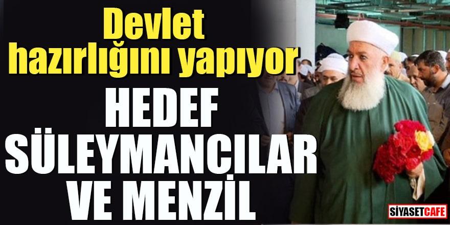 Devlet hazırlığını yapıyor Hedef Süleymancılar ve Menzil
