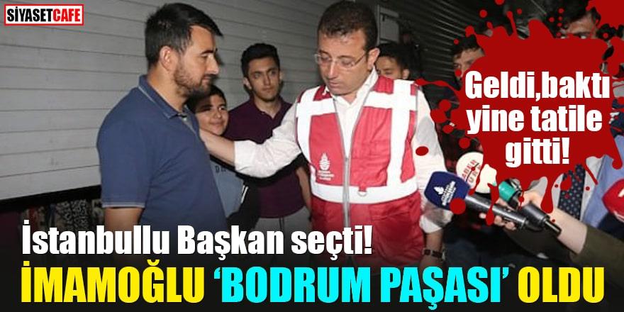 """İstanbullu Başkan seçti! İmamoğlu """"Bodrum paşası"""" oldu Geldi, baktı, yine tatile gitti"""