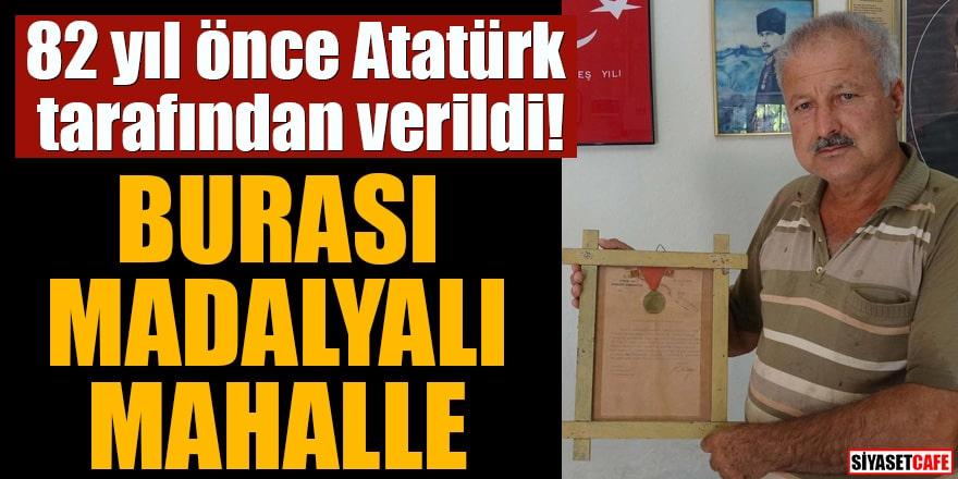 82 yıl önce Atatürk tarafından verildi! Burası madalyalı mahalle