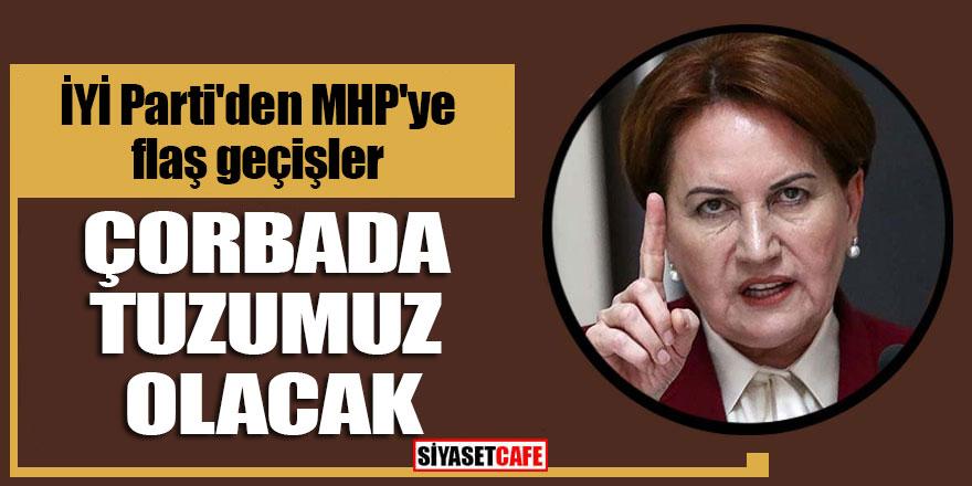 """İYİ Parti'den MHP'ye flaş geçişler! """"Çorbada tuzumuz olacak"""""""