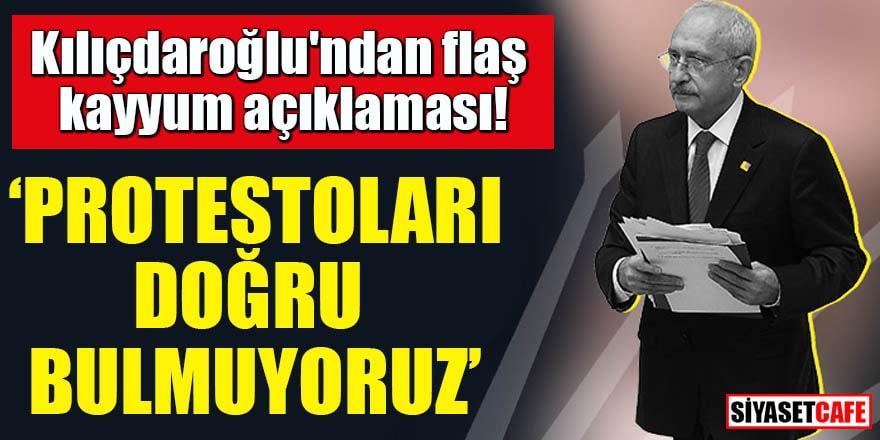 Kılıçdaroğlu'ndan flaş kayyum açıklaması! Protestoları doğru bulmuyoruz