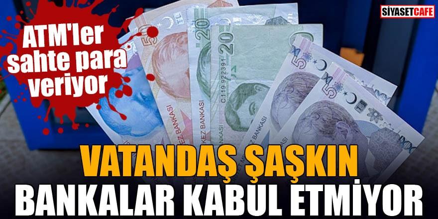 ATM'ler sahte para veriyor Vatandaş şaşkın bankalar kabul etmiyor